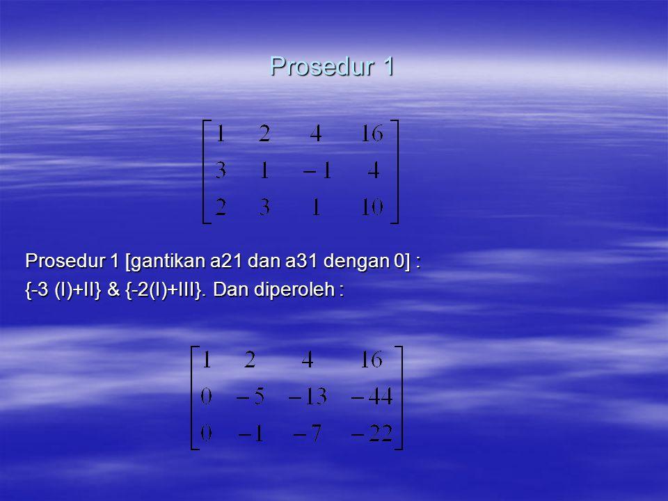 Prosedur 1 Prosedur 1 [gantikan a21 dan a31 dengan 0] :